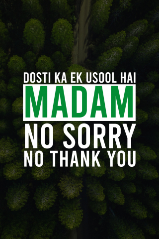 Dosti ka ek usool hai, madam: no sorry, no thank you